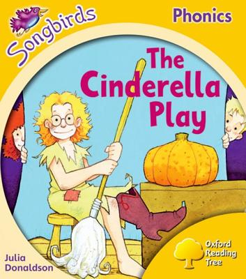 Oxford Reading Tree: Stage 5: Songbirds: the Cinderella Play - Donaldson, Julia, and Kirtley, Clare