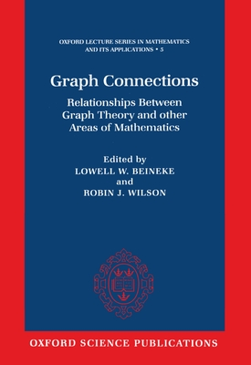 Graph Connections: Relationships Between Graph Theory and Other Areas of Mathematics - Beineke, Wilson, and Wallace, Robin J (Editor), and Beineke, Lowell W (Editor)