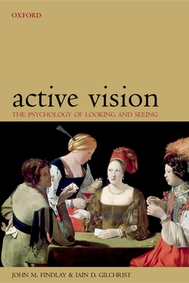 Active Vision: The Psychology of Looking and Seeing - Findlay, John M, and Gilchrist, Iain D