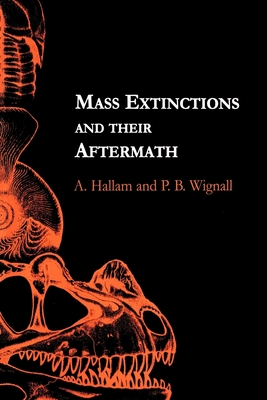 Mass Extinctions and Their Aftermath - Hallam, Anthony, and Wignall, Paul, and Hallam, A
