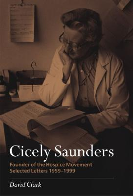 Cicely Saunders: Founder of the Hospice Movement: Selected Letters 1959-1999 - Clark, David, Professor