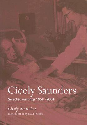 Cicely Saunders: Selected Writings 1958-2004 - Saunders, Cicely M, and Clark, David, Professor (Introduction by)