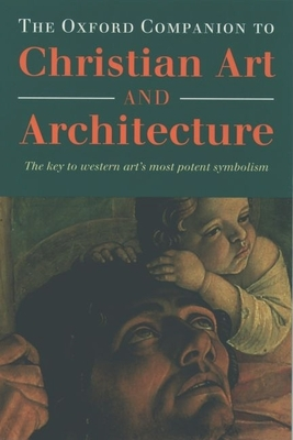 The Oxford Companion to Christian Art and Architecture - Murray, Peter, and Murray, Linda Lefevre