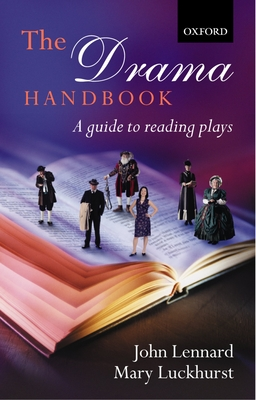 The Drama Handbook: A Guide to Reading Plays - Lennard, John, and Luckhurst, Mary