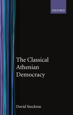 The Classical Athenian Democracy - Stockton, David