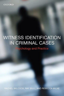 Witness Identification in Criminal Cases: Psychology and Practice - Wilcock, Rachel, and Bull, Ray, and Milne, Rebecca