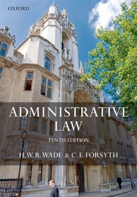 Administrative Law - Wade, H W R, and Forsyth, C F