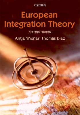 European Integration Theory - Wiener, Antje (Editor), and Diez, Thomas, Professor (Editor)