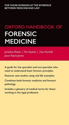 Oxford Handbook of Forensic Medicine - Wyatt, Jonathan P., and Squires, Tim, and Norfolk, Guy