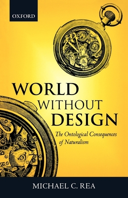 World Without Design: The Ontological Consequences of Naturalism - Rea, Michael C