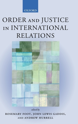Order and Justice in International Relations - Gaddis, John Lewis (Editor), and Hurrell, Andrew (Editor), and Foot, Rosemary (Editor)
