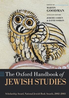 The Oxford Handbook of Jewish Studies - Cohen, Jeremy (Editor), and Sorkin, David (Editor), and Goodman, Martin (Editor)