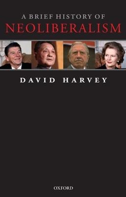 A Brief History of Neoliberalism - Harvey, David, Professor