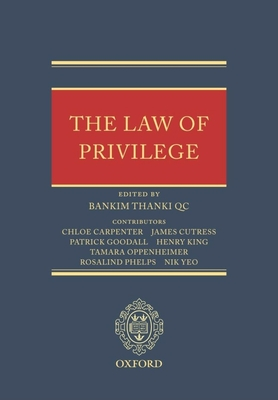 The Law of Privilege - Thanki, Bankim, and Goodall, Patrick, and King, Henry