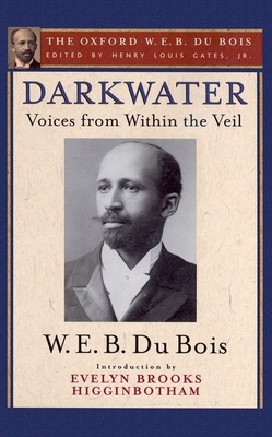 Darkwater: Voices from Within the Veil - Du Bois, W E B, PH.D., and Gates, Henry Louis, Jr. (Editor), and Higginbotham, Evelyn Brooks (Introduction by)