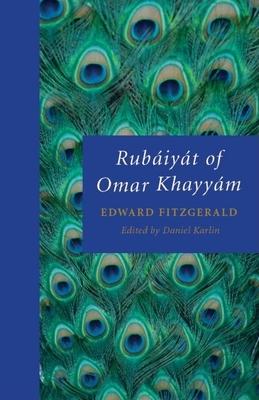 Rubaiyat of Omar Khayyam - Fitzgerald, Edward, and Karlin, Daniel (Editor)