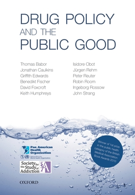 Drug Policy and the Public Good - Babor, Thomas F, Professor, and Caulkins, Jonathan P, and Edwards, Griffith