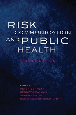 Risk Communication and Public Health - Bennett, Peter, and Calman, Kenneth, and Curtis, Sarah, Dr.