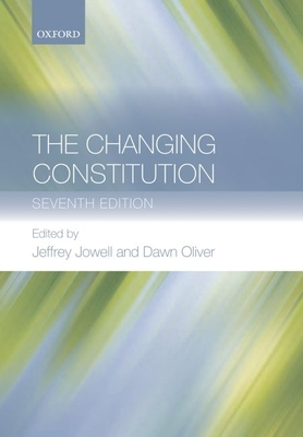 The Changing Constitution - Jowell, Jeffrey, Sir, QC (Editor), and Oliver, Dawn, QC, FBA (Editor)