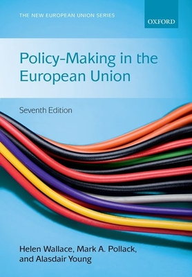 Policy-Making in the European Union - Wallace, Helen (Editor), and Pollack, Mark A. (Editor), and Young, Alasdair R. (Editor)