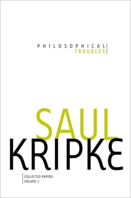 Philosophical Troubles: Collected Papers, Volume 1 - Kripke, Saul A