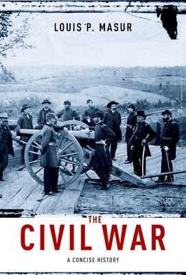 The Civil War: A Concise History - Masur, Louis P