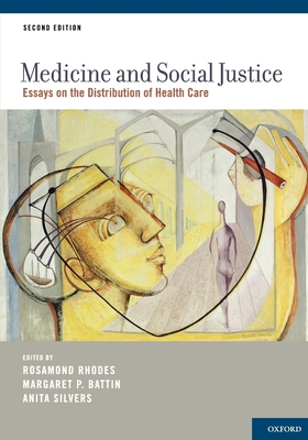 Medicine and Social Justice: Essays on the Distribution of Health Care - Rhodes, Rosamond (Editor), and Battin, Margaret (Editor), and Silvers, Anita (Editor)
