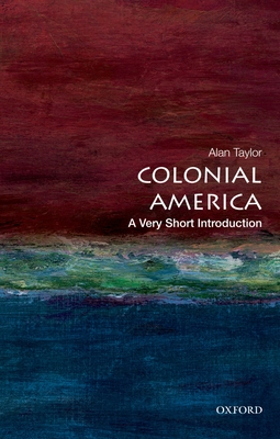 Colonial America: A Very Short Introduction - Taylor, Alan