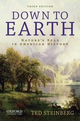 Down to Earth: Nature's Role in American History - Steinberg, Ted, and Steinberg, Theodore