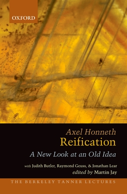 Reification: A New Look at an Old Idea - Honneth, Axel