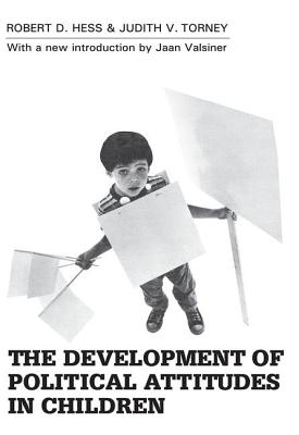 The Development of Political Attitudes in Children - Hess, Robert D, and Torney, Judith V, and Valsiner, Jaan, Professor (Introduction by)