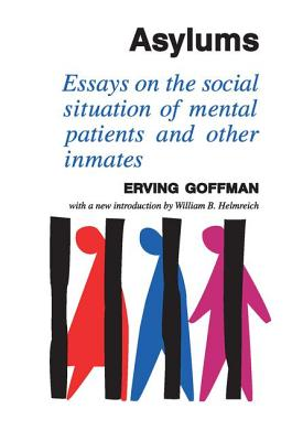 Asylums: Essays on the Social Situation of Mental Patients and Other Inmates - Goffman, Erving, and Helmreich, William B (Introduction by)