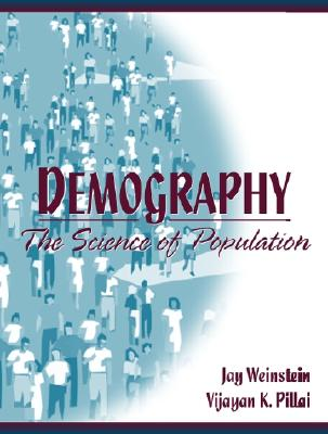 Demography: The Science of Population - Weinstein, Jay A, and Pillai, Vijayan K