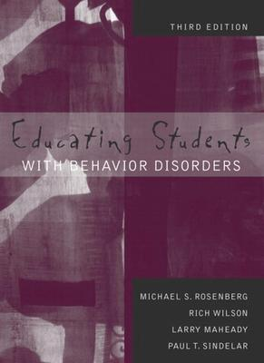 Educating Students with Behavior Disorders - Rosenberg, Michael S, and Wilson, Rich, and Maheady, Larry