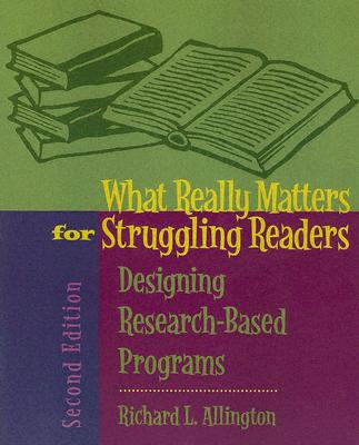 What Really Matters for Struggling Readers: Designing Research-Based Programs - Allington, Richard L, PhD