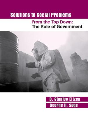 Solutions to Social Problems: From the Top Down: The Role of Government - Eitzen, D Stanley, and Sage, George Harvey