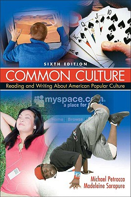 Common Culture: Reading and Writing about American Popular Culture - Petracca, Michael (Editor), and Sorapure, Madeleine (Editor)