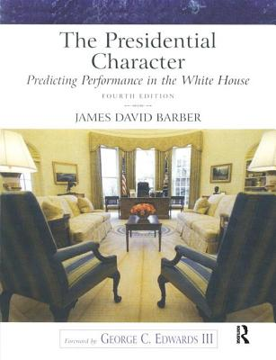 The Presidential Character: Predicting Performance in the White House - Barber, James D