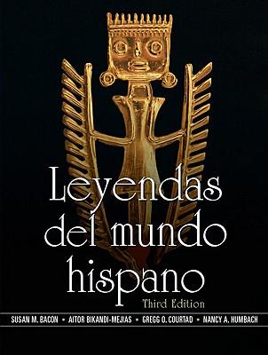 Leyendas del Mundo Hispano - Bacon, Susan M, and Bikandi-Mejias, Aitor, and Courtad, Gregg O