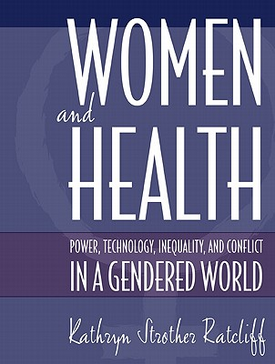 Women and Health: Power, Technology, Inequality, and Conflict in a Gendered World - Ratcliff, Kathryn Strother