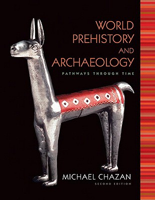 World Prehistory and Archaeology: Pathways Through Time - Chazan, Michael