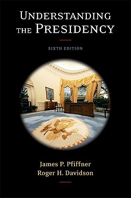 Understanding the Presidency - Davidson, Roger H, Professor (Editor), and Pfiffner, James P, Professor, Ph.D. (Editor)