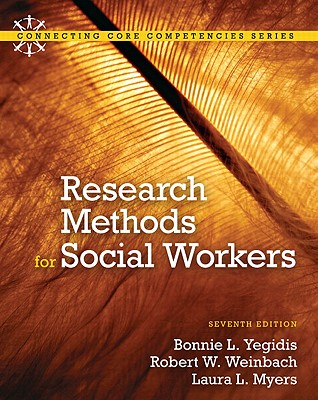 Research Methods for Social Workers - Yegidis, Bonnie L., and Weinbach, Robert W., and Myers, Laura L.