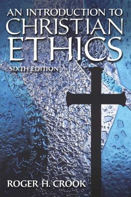 An Introduction to Christian Ethics - Crook, Roger H.