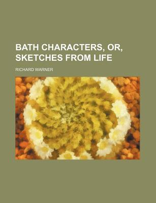 Bath Characters, Or, Sketches from Life - Warner, Richard, Dr.