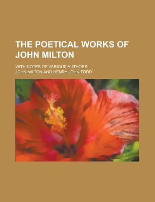 The Poetical Works of John Milton: With Notes of Various Authors... - Milton, John, Professor