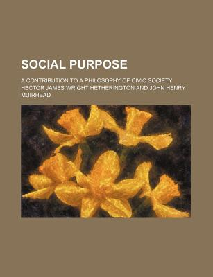 Social Purpose; A Contribution to a Philosophy of Civic Society - Hetherington, Hector James Wright