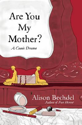 Are You My Mother? - Bechdel, Alison