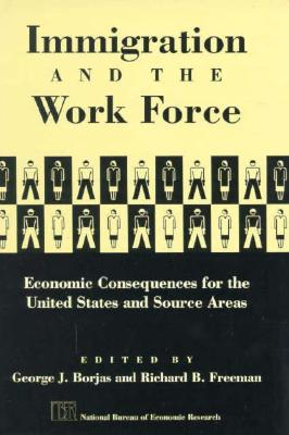 Immigration and the work force: economic consequences for the United States and source areas - Borjas, George J, Dr. (Editor), and Freeman, Richard B (Editor)