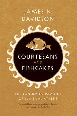 Courtesans & Fishcakes: The Consuming Passions of Classical Athens - Davidson, James N